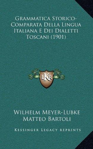 Grammatica Storico-Comparata Della Lingua Italiana E Dei Dialetti Toscani (1901)