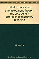 Inflation policy and unemployment theory;: The cost-benefit approach to monetary planning