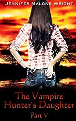 The Vampire Hunter's Daughter: Part V: Living With Vampires: Volume 5 by Jennifer Malone Wright (2014-01-15)
