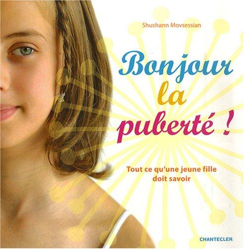 Bonjour la puberté! Tout ce qu'une jeune fille doit savoir.