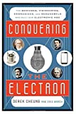 Conquering the Electron: The Geniuses, Visionaries, Egomaniacs, and Scoundrels Who Built Our Electronic Age by Cheung, Derek, Brach, Eric (2014) Hardcover