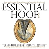 The Essential Hoof Book: The Complete Modern Guide to Horse Feet - Anatomy, Care and Health, Disease Diagnosis and Treatment (English Edition)