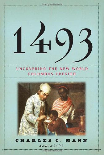 [( 1493: Uncovering the New World Columbus Created )] [by: Charles C Mann] [Aug-2011]
