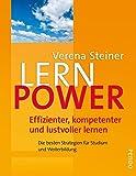 Lernpower: Effizienter, kompetenter und lustvoller lernen
