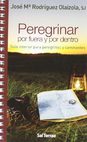 Peregrinar por fuera y por dentro: Guía interior para peregrinos y caminantes (Fuera de colección) por José María Rodríguez Olaizola SJ