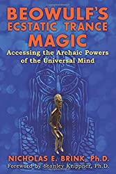 Beowulf's Ecstatic Trance Magic: Accessing the Archaic Powers of the Universal Mind by Nicholas E. Brink Ph.D. (2016-02-01)