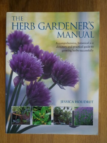 herb-gardeners-manual-the-a-comphrehensive-botanical-a-z-directory-and-practice-guide-to-growing-her