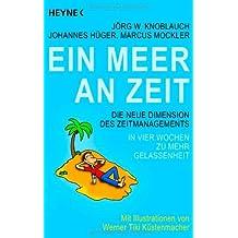 Ein Meer an Zeit: Die neue Dimension des Zeitmanagements. In vier Wochen zu mehr Gelassenheit. - Mit Illustrationen von Werner Tiki Küstenmacher