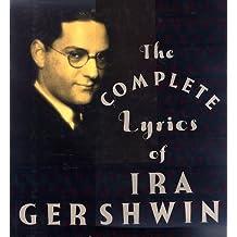 The Complete Lyrics Of Ira Gershwin by Robert Kimball (1993-11-16)