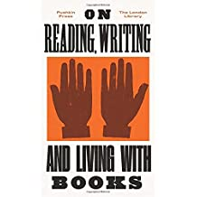 On Reading, Writing and Living with Books (The London Library, Band 6)