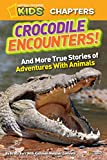 National Geographic Kids Chapters: Crocodile Encounters: and More True Stories of Adventures