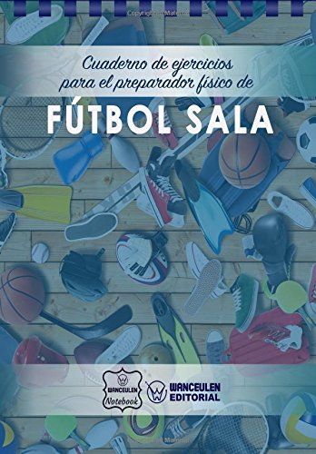 Cuaderno de Ejercicios para el Preparador Físico de Fútbol Sala por Wanceulen Notebook