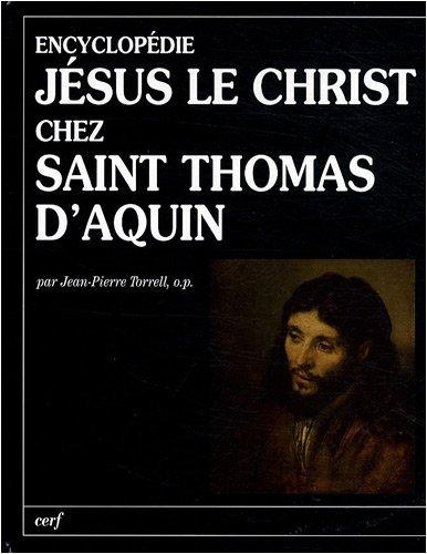 Jésus le Christ chez Saint Thomas d'Aquin : Encyclopédie par Jean-Pierre Torrell