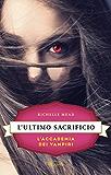 L'ultimo sacrificio: L'Accademia dei Vampiri #6