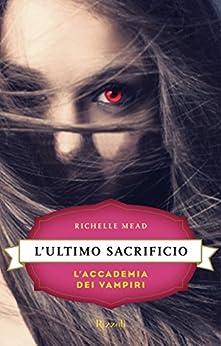 L'ultimo sacrificio: L'Accademia dei Vampiri #6 di [Mead, Richelle]