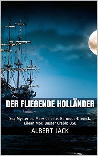 Der Fliegende Holländer: Sea Mysteries: Mary Celeste: Bermuda-Dreieck: Eilean Mor: Buster Crabb: USO