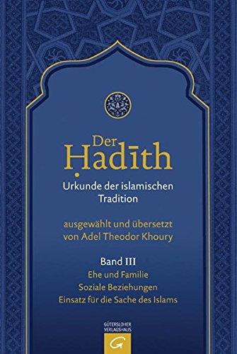 Der Hadith. Urkunde der islamischen Tradition: Ehe und Familie. Soziale Beziehungen. Einsatz für die Sache des Islams