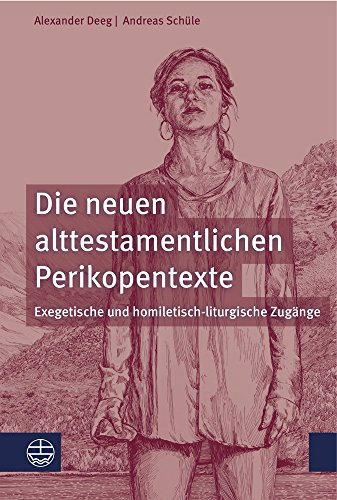 Die neuen alttestamentlichen Perikopentexte: Exegetische und homiletisch-liturgische Zugänge