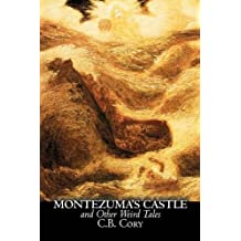 Montezuma's Castle and Other Weird Tales by C. B. Cory, Fiction, Horror, Historical, Action & Adventure