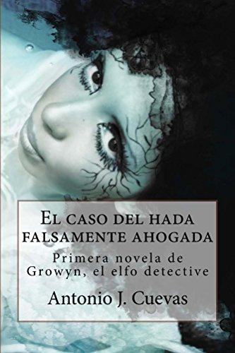 El caso del hada falsamente ahogada: Primera novela de Growyn, el elfo detective