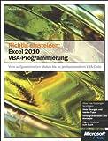 Richtig einsteigen: Excel 2010 VBA-Programmierung - Vom aufgezeichneten Makro bis zu professionellem VBA-Code