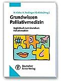 Grundwissen Palliativmedizin: Begleitbuch zum Grundkurs Palliativmedizin