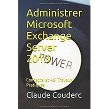 Administrer Microsoft Exchange Server 2013: Concepts et 48 Travaux Pratiques