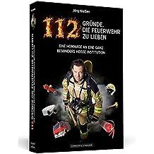 112 Gründe, die Feuerwehr zu lieben: Eine Hommage an eine ganz besonders heiße Institution