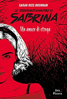 Le terrificanti avventure di Sabrina: Un amore di strega di [Rees Brennan, Sarah]
