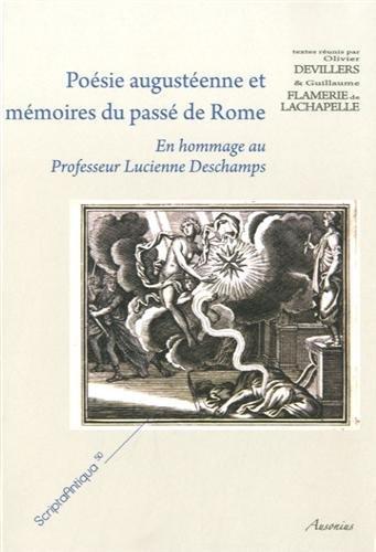 Posie augustenne et mmoires du pass de Rome : En hommage au Professeur Lucienne Deschamps