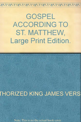 GOSPEL ACCORDING TO ST. MATTHEW, Large Print Edition.