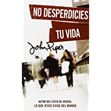 No Desperdicies Tu Vida = Don't Waste Your Life