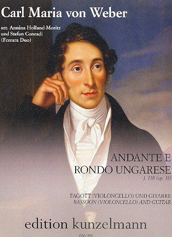 Weber, Carl Maria von: Andante e Rondo ungaresre op.35 J158 : für Fagott (Violoncello) und Gitarre Partitur und Stimmen