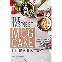 The Tastiest Mug Cake Cookbook: Satisfy Your Sweet Tooth in Under 10 Minutes (English Edition)