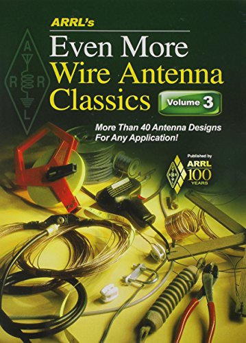 ARRL's Even More Wire Antenna Wire Classics: More Than 40 Antenna Designs for Any Application! (Arrl Antenna Book)