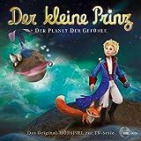 Der Planet der Gefühle (Der kleine Prinz 17): Das Original-Hörspiel zur TV-Serie