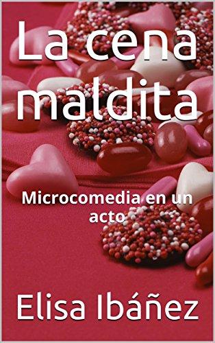 La cena maldita: Microcomedia en un acto por Elisa Ibáñez