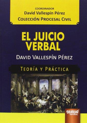 Juicio verbal, El. Teoría y práctica par DAVID VALLESPIN PEREZ