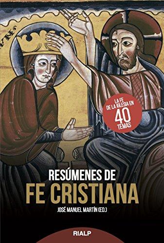 Resúmenes de Fe Cristiana (Religión. Fuera de Colección) por JOSE MANUEL MARTIN