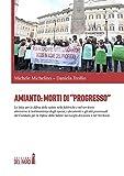 Amianto: morti di «progresso». La lotta per la difesa della salute nelle fabbriche e nel territorio attraverso le testimonianze degli operai, i documenti...