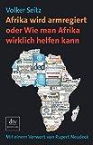 Afrika wird armregiert oder Wie man Afrika wirklich helfen kann - Volker Seitz