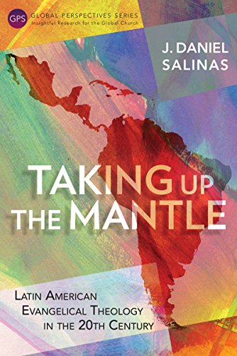 taking-up-the-mantle-latin-american-evangelical-theology-in-the-20th-century-global-perspectives-ser