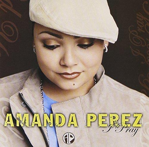 I Pray by Amanda Perez (2004-07-13)