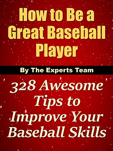 How to Be a Great Baseball Player: 328 Awesome Tips to Improve Your Baseball Skills book cover