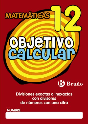 Objetivo calcular 12: divisiones exactas o inexactas con divisores de números (Castellano - Material Complementario - Objetivo Matemáticas) - 9788421666432