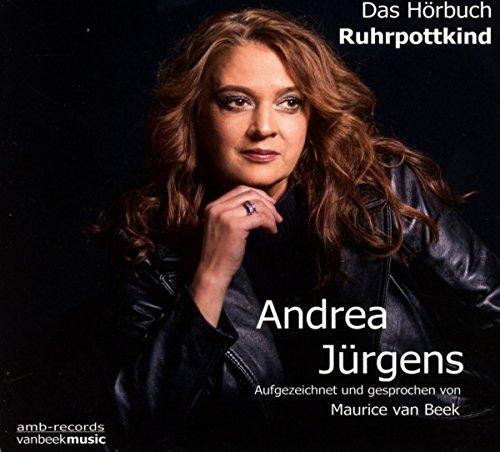Andrea Jürgens Ruhrpottkind: Ein Hörbuch über die letzten Jahre (2010-2017) einer der beliebtesten Schlagersängerinnen Deutschlands (Digipak-Version)