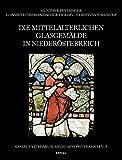 Die mittelalterlichen Glasgemälde in Niederösterreich: 3. Teil: Sammlungsbestände (ohne Stiftssammlungen) (Corpus Vitrearum Medii Aevi)