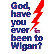 God, Have You Ever Been To Wigan?