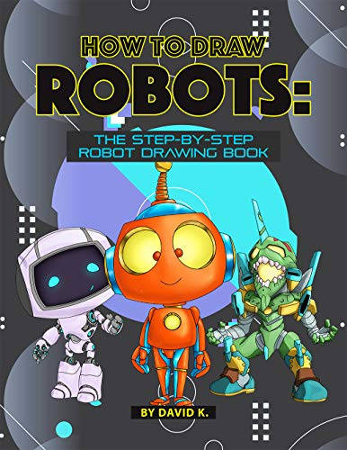 How to Draw Robots: The Step-by-Step Robot Drawing Book (English Edition)