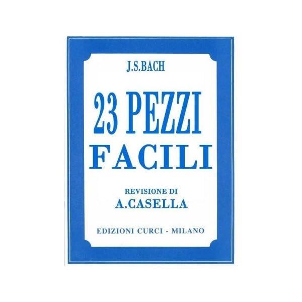 BACH 23 PEZZI FACILI PER PIANOFORTE (Casella) Edizioni Curci